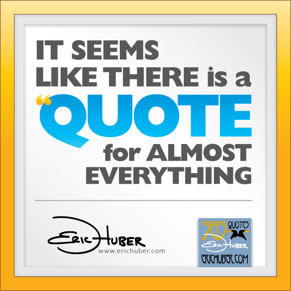Eric Huber - It seems like there is a quote for almost everything