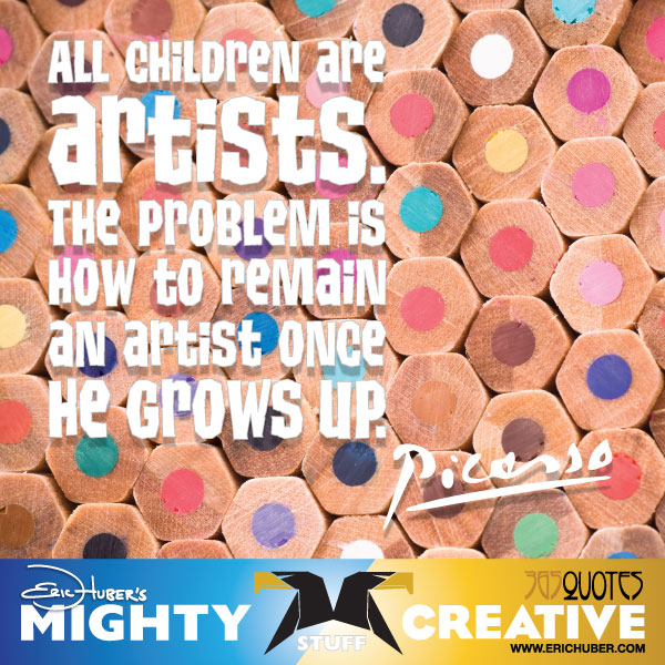 All children are artists. The problem is how to remain an artist once he grows up. - Pablo Picasso
